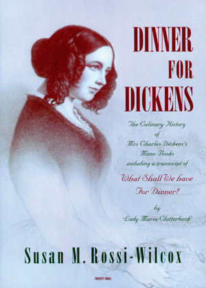 Dinner For Dickens The culinary history of Mrs Charles Dickens's menu books