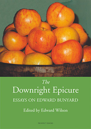 The Downright Epicure Essays on Edward Bunyard