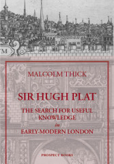 Sir Hugh Plat. The Search for Useful Knowledge in Early Modern London