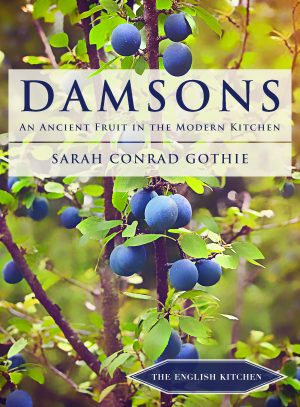 Damsons – An Ancient Fruit in the Modern Kitchen