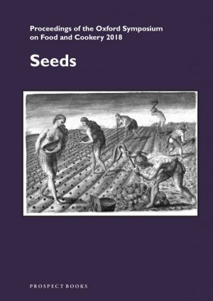 Seeds: Proceedings of the Oxford Symposium on Food & Cookery 2018