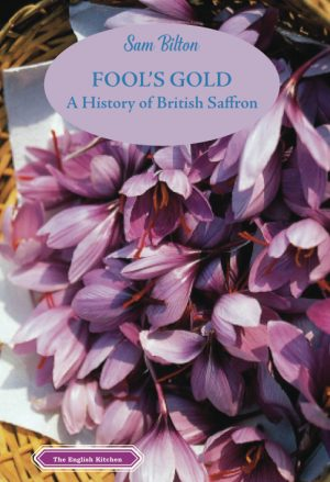 2022 Fool's Gold – A History of British Saffron by Sam Bilton